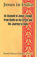 Jesus In India: An Account of Jesus' Escape from Death on the Cross and His ...